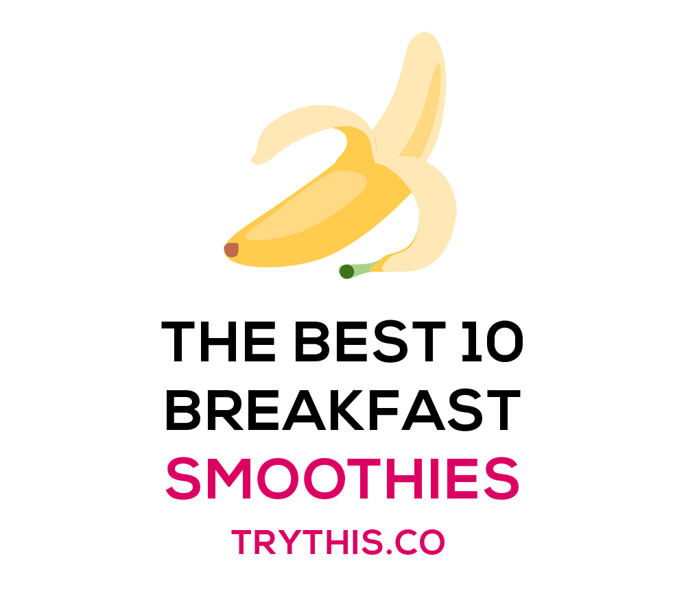 The BEST 10 Breakfast Smoothies
