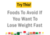 Foods To Avoid If You Want To Lose Weight Fast