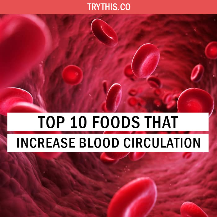 Top 10 Foods That Increase Blood Circulation