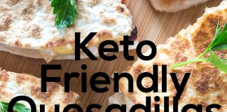 Keto Friendly Quesadillas