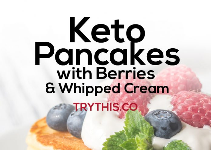 Keto Pancakes with Berries & Whipped Cream