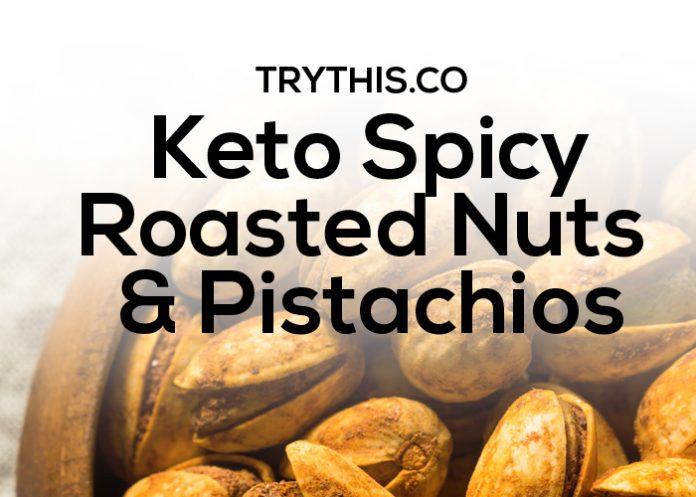 Keto Spicy Roasted Nuts & Pistachios